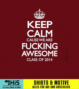 Abschlussmotiv Keep Calm Cause We Are Fucking Awesome A 140381